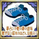夢占いで靴の夢の意味!靴がない探すのはどんな暗示?